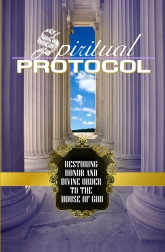 Spiritual Protocol: Restoring Honor and Divine Order to the House of God: Taylor-Banks, Dr. Keira