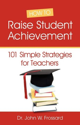 9780981750712: HOW TO RAISE STUDENT ACHIEVEMENT - 101 Simple Strategies for Teachers
