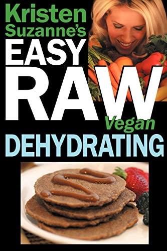 9780981755687: Kristen Suzanne's Easy Raw Vegan Dehydrating: Delicious & Easy Raw Food Recipes for Dehydrating Fruits, Vegetables, Nuts, Seeds, Pancakes, Crackers, Bread, Granola, Bars & Wraps