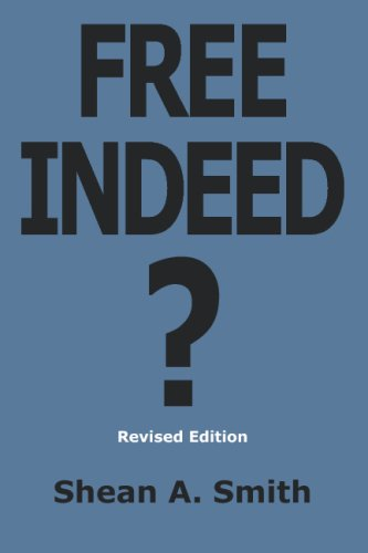 9780981755809: Free Indeed?: Are Christians Free Indeed or Enslaved by Religion? Revised Edition