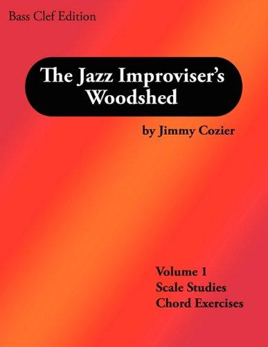 The Jazz Improvisers Woodshed - Volume 1 Scale Studies Chord Exercises Bass Clef Edition: Jimmy ...