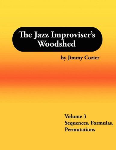 9780981757834: The Jazz Improviser's Woodshed - Volume 3 Sequences Formulas Permutations
