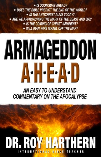 Armageddon Ahead: An Easy to Understand Commentary on the Apocalypse: Harthern, Dr. Roy