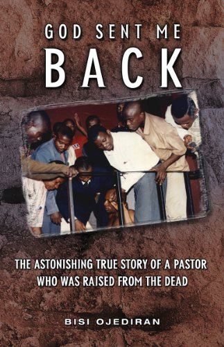 9780981764320: God Sent Me Back: The Astonishing True Story of a Pastor Who Was Raised from the Dead