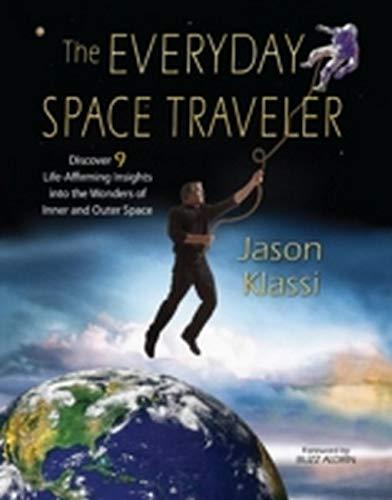 The Everyday Space Traveler: Discover 9 Life-Affirming: Klassi, Jason &