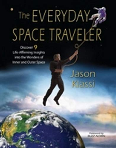 The Everyday Space Traveler: Discover 9 Life-Affirming Insights into the Wonders of Inner and Outer...