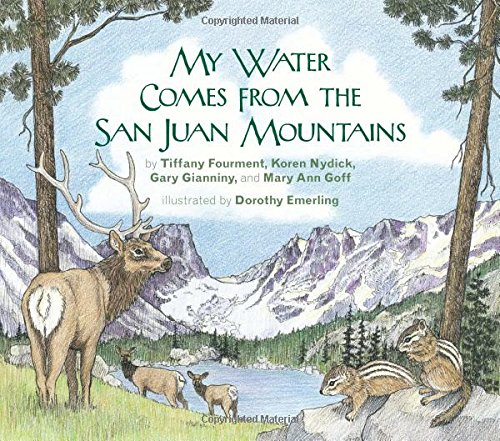 My Water Comes From the San Juan Mountains (Lter Schoolyard Series): Tiffany Fourment