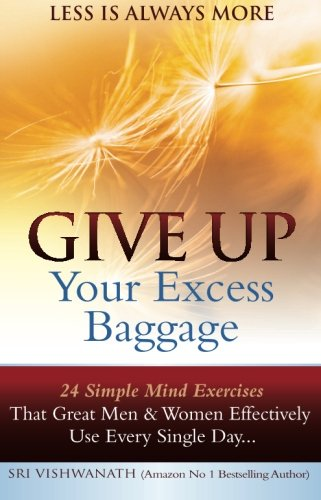 9780981770369: Give Up Your Excess Baggage : 24 Simple Mind Exercises That Great Men & Women Effectively Use Every Single Day