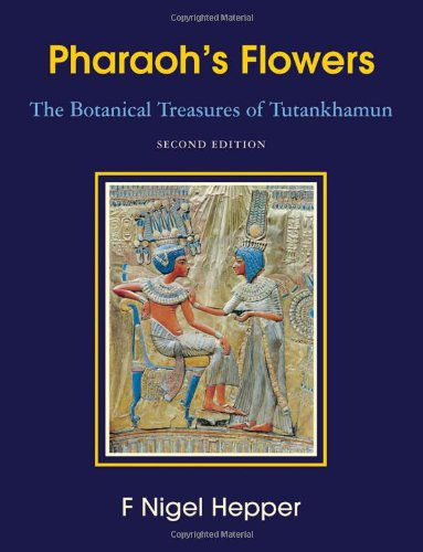 9780981773636: Pharaoh's Flowers: The Botanical Treasures of Tutankhamun