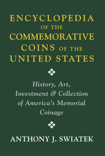9780981773674: Encyclopedia of the Commemorative Coins of the United States: History, Art, Investment & Collection of America's Memorial Coinage