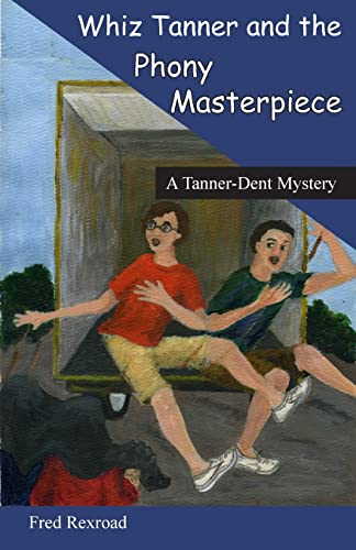 9780981774220: Whiz Tanner and the Phony Masterpiece (A Tanner-Dent Mystery) (Volume 1)