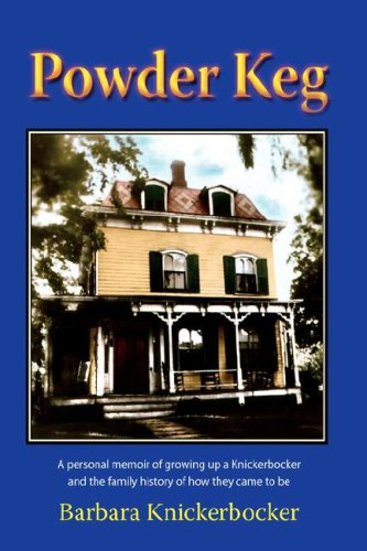 9780981776811: Powder Keg: A Personal Memoir of Growing Up a Knickerbocker and the Family History of How They Came