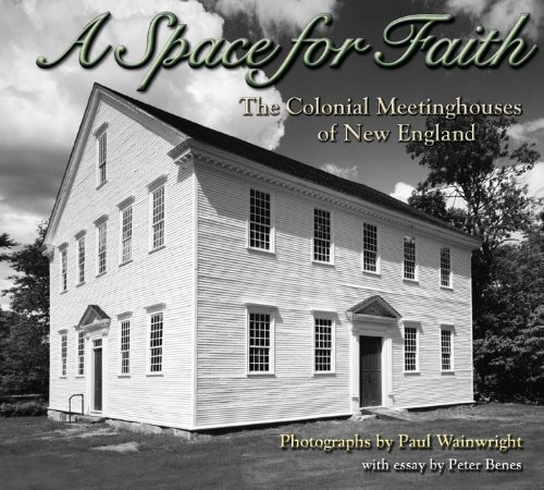 A Space for Faith: The Colonial Meetinghouses of New England: Paul Wainwright