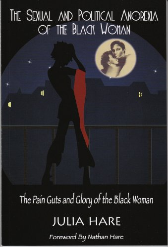 9780981799902: The Sexual and Political Anorexia of the Black Woman: The Pain Guts and Glory of the Black Woman