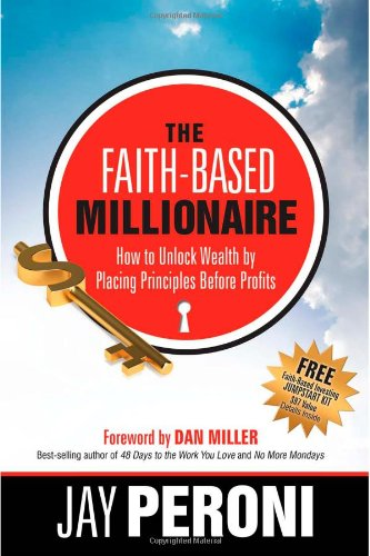 9780981802602: The Faith-Based Millionaire: How To Unlock Wealth By Placing Principles Before Profits