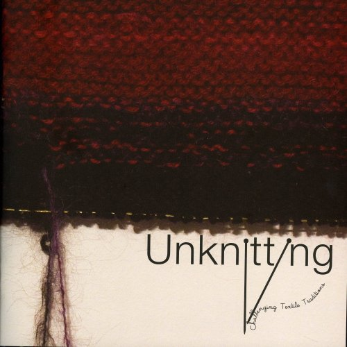 9780981803302: Unknitting: Challenging Textile Traditions