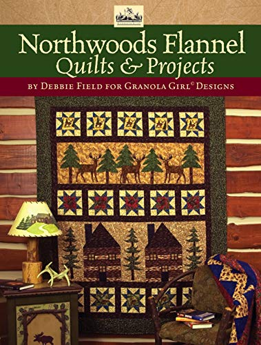 Granola Girl Designs Northwoods Flannel Quilts & Projects: 12 Flannel Projects Featuring Unique...