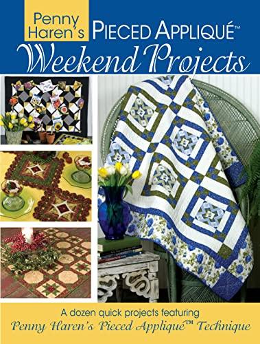 9780981804040: Penny Haren's Pieced Applique Weekend Projects: 12 Quick & Easy Projects Using Penny Haren's Pieced Applique