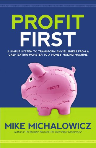 9780981808291: Profit First: A Simple System to Transform Any Business from a Cash-Eating Monster to a Money-Making Machine.