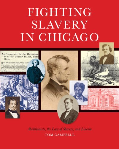 9780981812625: Fighting Slavery in Chicago: Abolitionists, the Law of Slavery and Lincoln