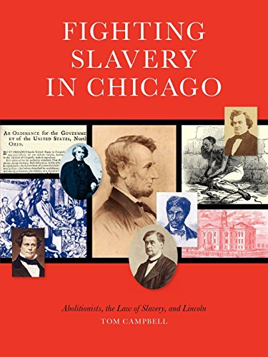 9780981812656: Fighting Slavery in Chicago: Abolitionists, the Law of Slavery and Lincoln