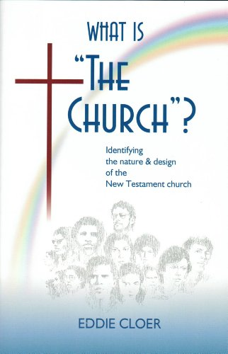 "What is ""The Church""? Identifying the nature & design of the New Testament church: ..."