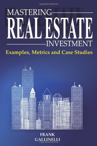 9780981813806: Mastering Real Estate Investment: Examples, Metrics And Case Studies