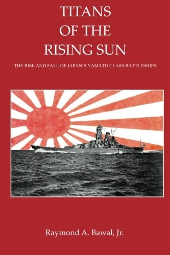 9780981815732: Titans of the Rising Sun: The Rise and Fall of Japan's Yamato Class Battleships