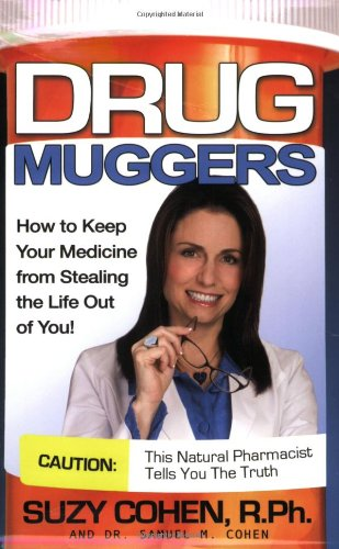 Drug Muggers: How To Keep Your Medicine From Stealing the Life Out of You (9780981817316) by Suzy Cohen; Dr. Samuel Cohen