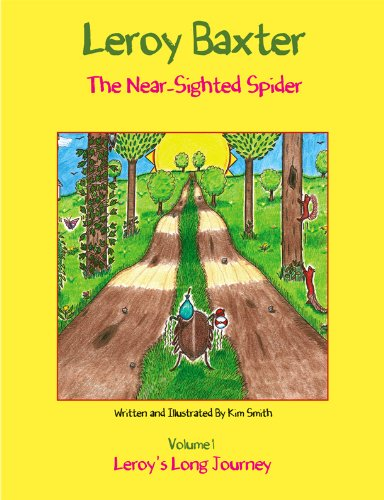 Leroy Baxter, The Near-Sighted Spider: Vol I, Leroy's Long Journey (0981819001) by Kim Smith