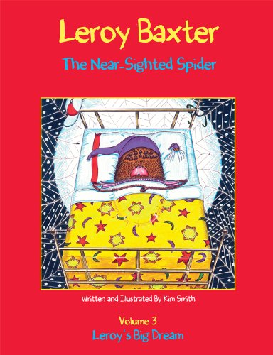 Leroy Baxter, The Near-Sighted Spider: Vol III, Leroy's Big Dream (0981819028) by Kim Smith