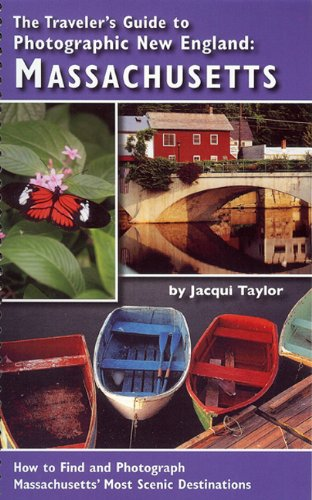 9780981821405: Travelers Guide to Photographic New England MASSACHUSETTS: How to Find and Photograph Massachusetts' Most Scenic