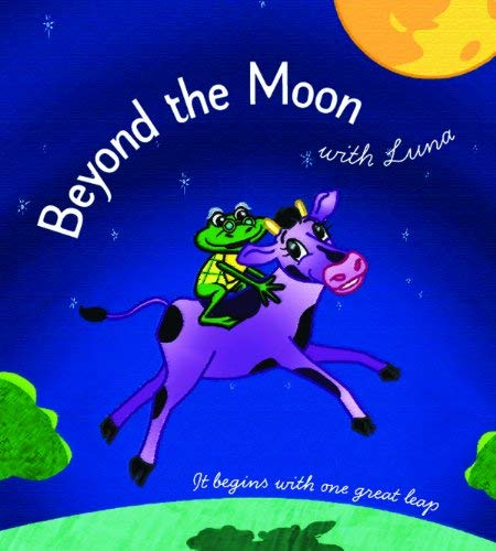 9780981828633: Beyond the Moon with Luna: It Begins With One Great Leap
