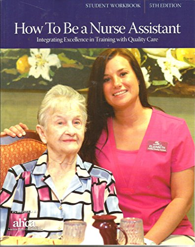 How to Be a Nurse Assistant: Student: Boschert, Jeanne A