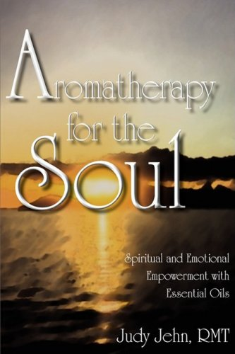9780981829005: Aromatherapy for the Soul - Spiritual and Emotional Empowerment with Essential Oils