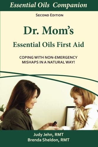 Dr. Mom's Essential Oils First Aid: Judy Jehn; Brenda
