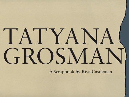 Tatyana Grossman: A Scrapbook by Riva Castleman: Riva Castleman