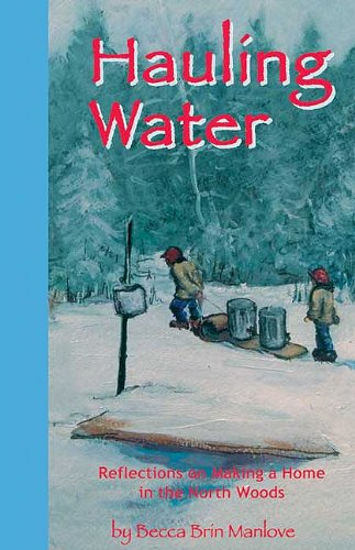 9780981830742: Hauling Water: Reflections on Making a Home in the North Woods