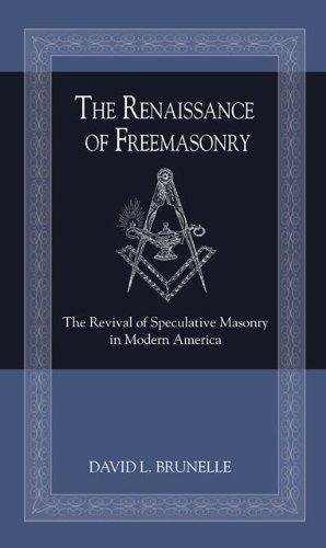 9780981831657: The Renaissance of Freemasonry: The Revival of Speculative Masonry in Modern America