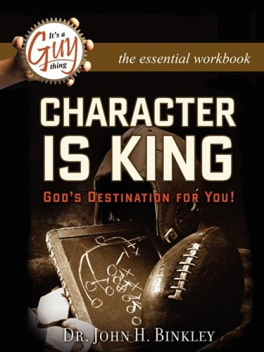 Character Is King Workbook: Binkley, John H.