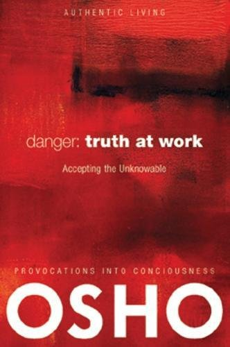9780981834177: Danger: Truth at Work: The Courage to Accept the Unknowable (Authentic Living)
