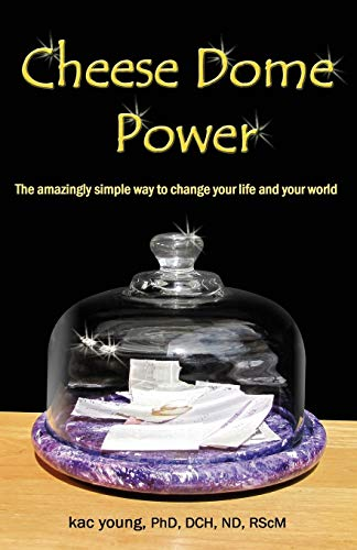 9780981836881: Cheese Dome Power: The Amazingly Simple Way to Change Your Life and Your World
