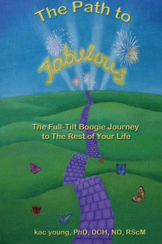 The Path to Fabulous: The Full-Tilt Boogie Journey to the Rest of Your Life: Dr. kac young