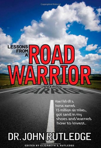 9780981838106: Lessons From A Road Warrior: How I Fell Off A Horse, Earned 15 Million Air Miles, Got Sand In My Shoes And Learned How To Invest