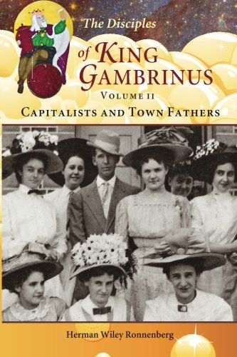 The Disciples of King Gambrinus, Volume II: Capitalists and Town Fathers (Volume 2): Ronnenberg, ...