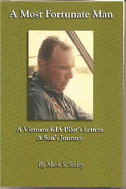 A Most Fortunate Man A Vietnam KIA: Mark S. Seeley