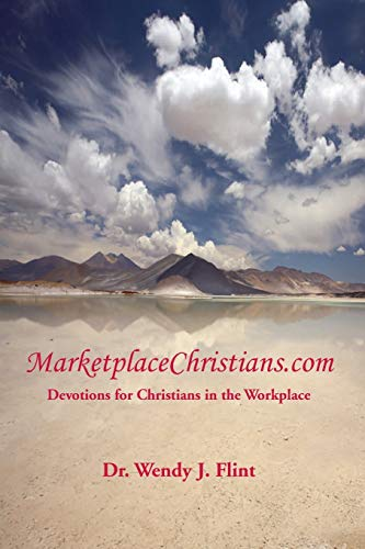 MarketplaceChristians.com: Devotions for Christians in the Workplace: Dr. Wendy J. Flint