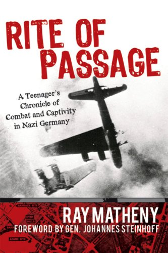 Rite of Passage: A Teenager's Chronicle of Combat and Captivity in Nazi Germany: Ray Matheny