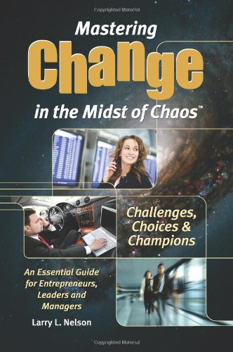 Mastering Change in the Midst of Chaos: Larry L. Nelson
