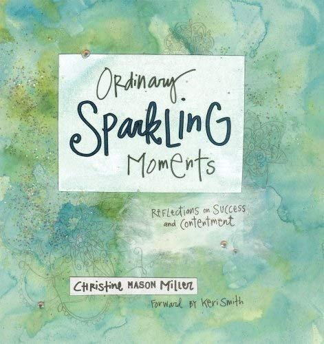 Ordinary Sparkling Moments: Reflections on Success and Contentment: Christine Mason Miller